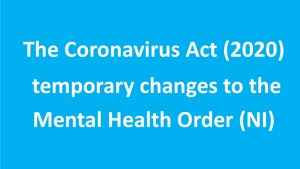 Coronavirus Act - Temporary Changes to the Mental Health Order